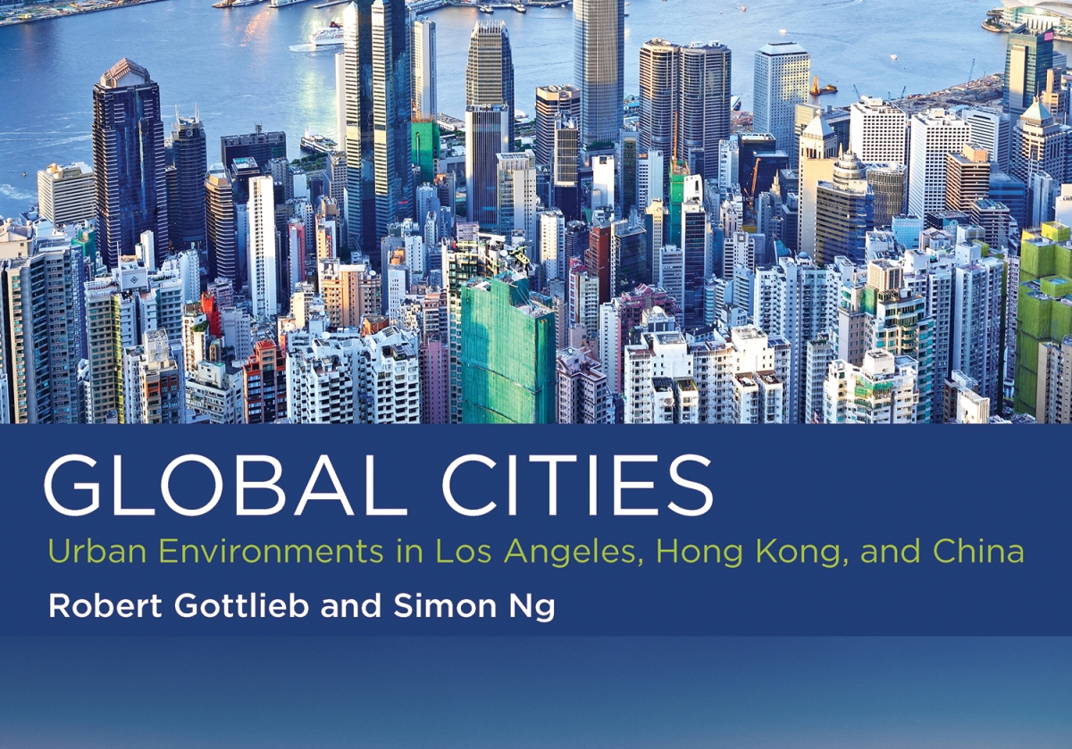 [Review] A Tale of Two Metropolises: Robert Gottlieb and Simon Ng's Global Cities: Urban Environments in Los Angeles, Hong Kong, and China