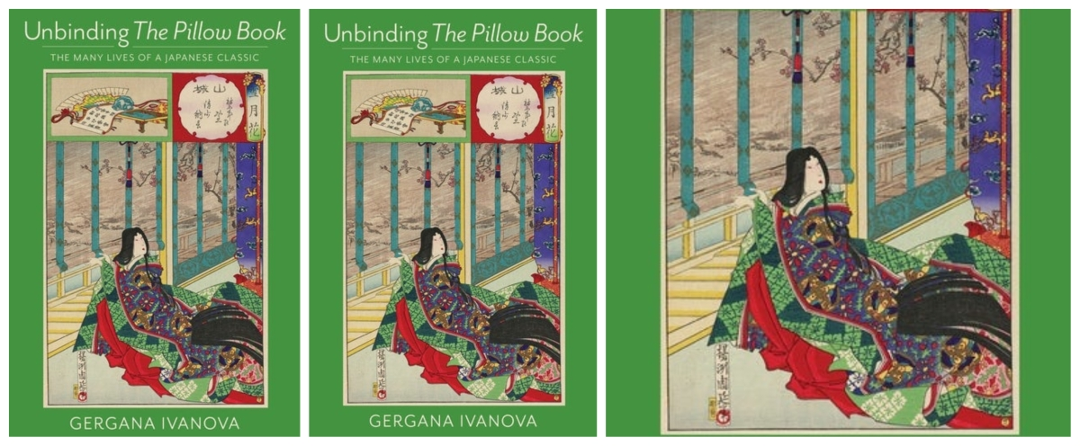 "[Review] ""An Incessantly Growing, Proliferating, Echoing Book: Gergana Ivanova's Unbinding The Pillow Book: The Many Lives of a Japanese Classic"" by Aurelio Asiain"