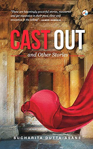 Sucharita Dutta-Asane_Cast Out and Other Stories