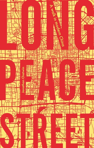 Long Peace Street A walk in modern China By Jonathan Chatwin