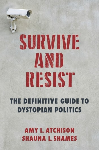 Survive and Resist The Definitive Guide to Dystopian Politics